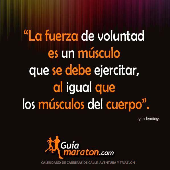 """""""La Fuerza de Voluntad es un musculo que se debe ejercitar al iqual que los musculos del cuerpo"""" Lynn Jennings #Frases #FuerzaDeVoluntad #FrasesCelebres"""
