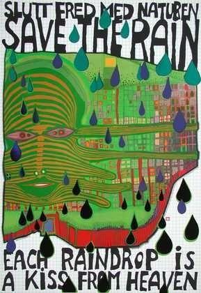 Save the Rain, each raindrop is a kiss from heaven.  Hundertwasser