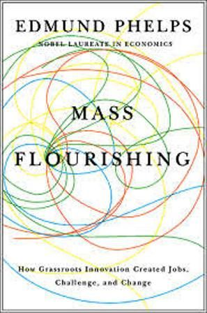 Mass Flourishing: how grassroots innovation created jobs, challenge, and change (EBOOK) http://biblioteca.cepal.org/search~S0*spi?/.b1212303/.b1212303/1,1,1,B/l856~b1212303FF=1,0,,2,0. This book draws on a lifetime of thinking to make a sweeping new argument about what makes nations prosper--and why the sources of that prosperity are under threat today.