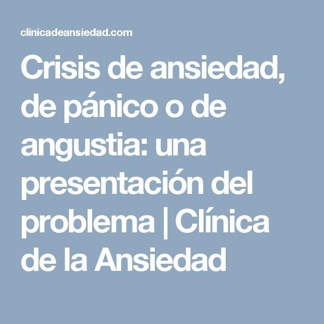 Crisis de ansiedad, de pánico o de angustia: una presentación del problema | Clínica de la Ansiedad