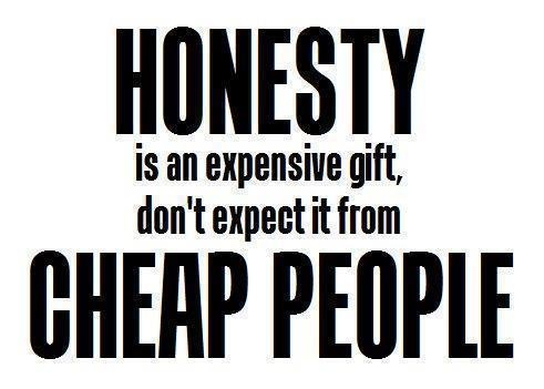#honesty is an expensive gift!