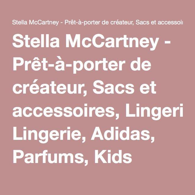 Stella McCartney - Prêt-à-porter de créateur, Sacs et accessoires, Lingerie, Adidas, Parfums, Kids