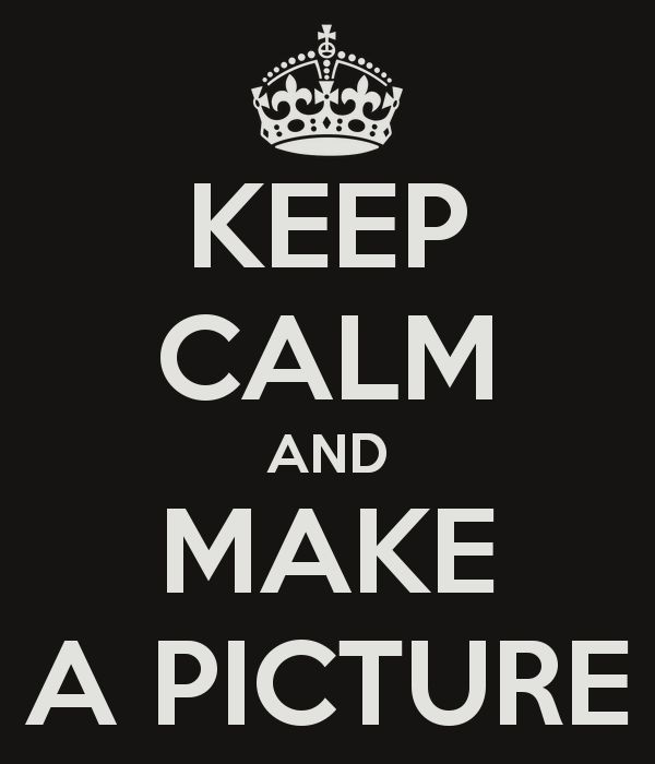 KEEP CALM AND MAKE A PICTURE