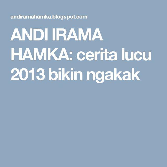 ANDI IRAMA HAMKA: cerita lucu 2013 bikin ngakak