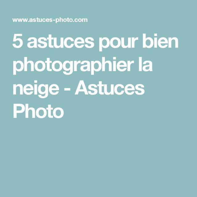 5 astuces pour bien photographier la neige - Astuces Photo