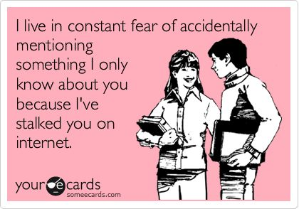 Hahaha! I laugh thinking of all the stalkers I know!