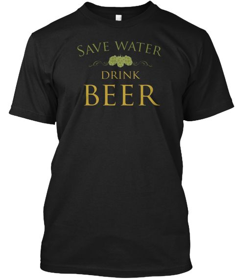 Drink Beer Funny Beer T Shirt Black T-Shirt Front