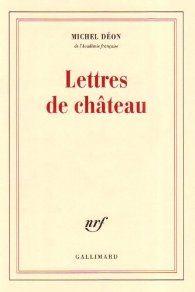LETTRES DE CHATEAU - MICHEL DÉON