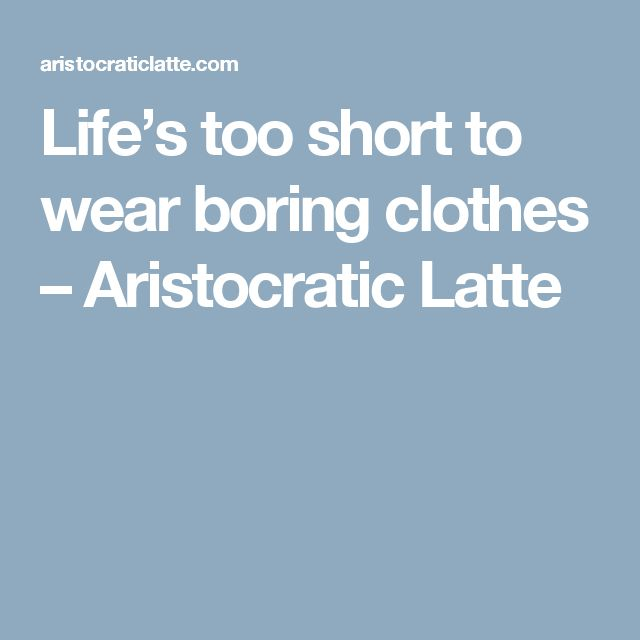 Life's too short to wear boring clothes – Aristocratic Latte