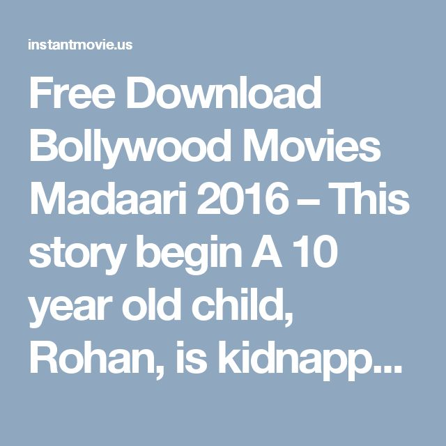 Free Download Bollywood Movies Madaari 2016 – This story begin A 10 year old child, Rohan, is kidnapped from his hostel