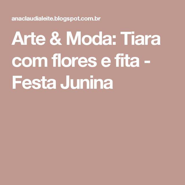 Arte & Moda: Tiara com flores e fita - Festa Junina