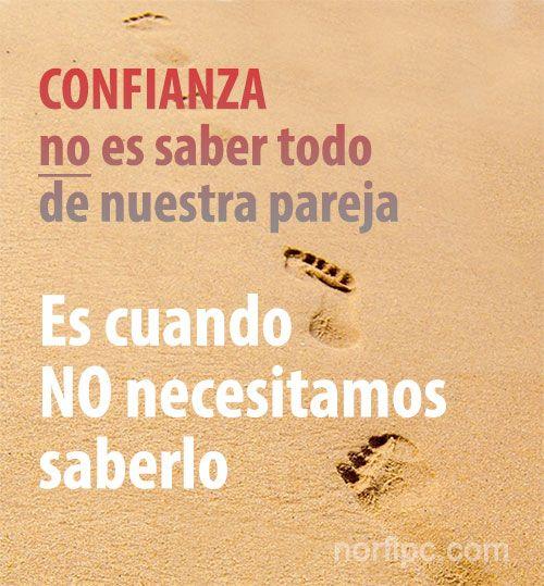 CONFIANZA no es saber todo de nuestra pareja, es cuando NO necesitamos saberlo Frases sobre la #confianza, la #desconfianza y la #sinceridad en el amor