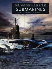 WORLD'S GREATEST SUBMARINES: An Illustrated History by David Ross | Amber Books, 224pp. The 50 greatest submarines ever built, from German WWI U-boats to the present day.