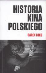 Historia kina polskiego / Darek Foks. - Wrocław : Biuro Literackie, 2015. SOWA-WWW : Katalog księgozbioru WBP w Opolu