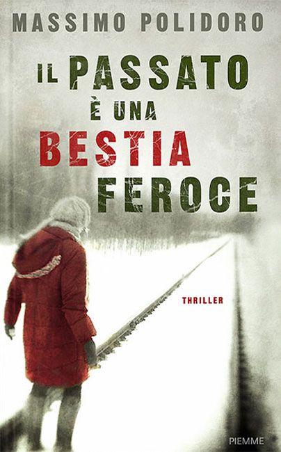 """La copertina del romanzo #thriller scritto da Massimo Polidoro: """"Il Passato è una Besta Feroce"""".  #ilpassatoèunabestiaferoce"""