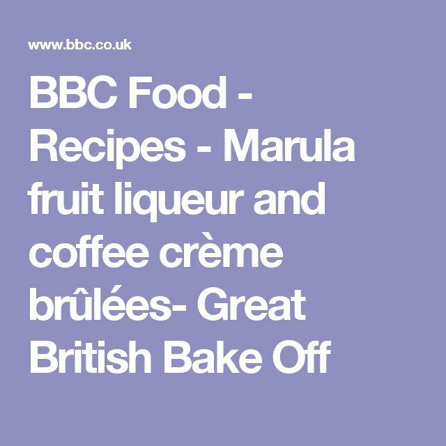 BBC Food - Recipes - Marula fruit liqueur and coffee crème brûlées- Great British Bake Off