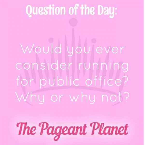 Today's Pageant Question of the Day is: Would you ever consider running for public office? Why or why not?  Why this question was asked: Contestants can always expect to get political questions, especially during an election year. It is important to be able to formulate and articulate an opinion on various political topics.  Click to see how some of our Instagram followers answered the question: