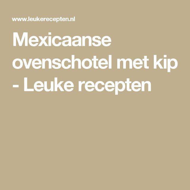 Mexicaanse ovenschotel met kip - Leuke recepten