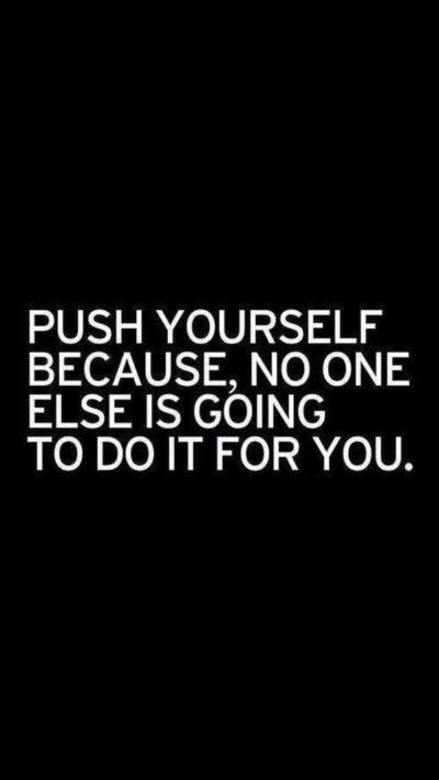 Push yourself because no one else is going to do it for you. Strengthen your self motivation. Discover the energy boost found in passion and purpose.