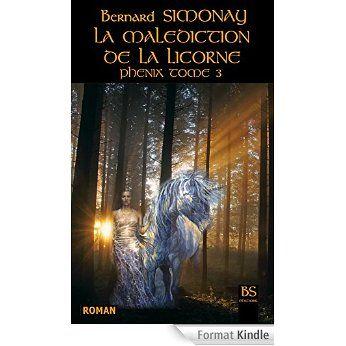 LA MALEDICTION DE LA LICORNE (PHENIX t. 3) eBook: Bernard SIMONAY: Amazon.fr: Boutique Kindle