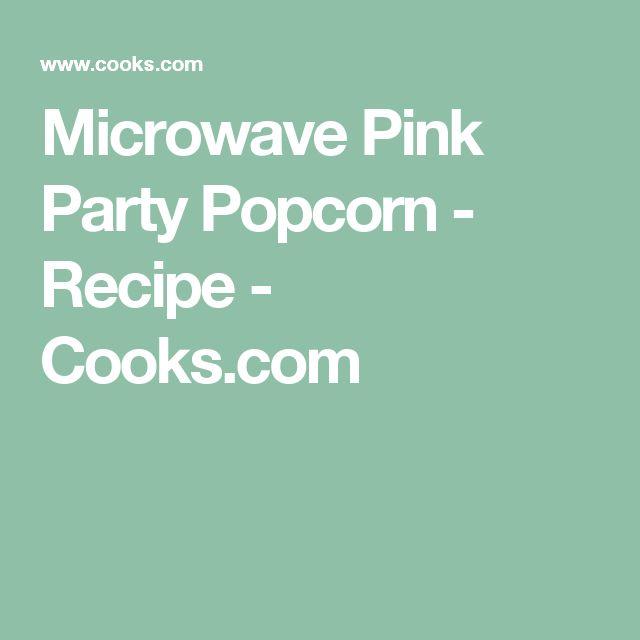 Microwave Pink Party Popcorn - Recipe - Cooks.com