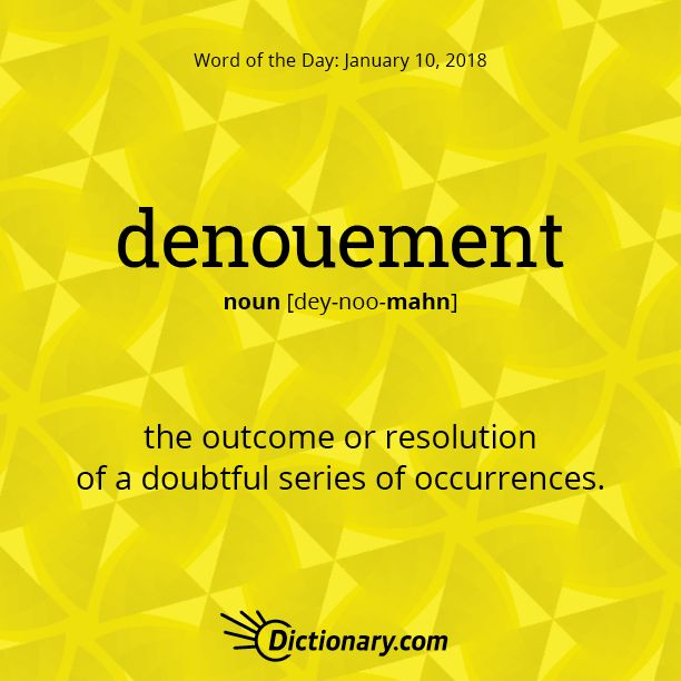 Dictionary.com's Word of the Day - denouement - the outcome or resolution of a doubtful series of occurrences.