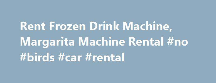 Rent Frozen Drink Machine, Margarita Machine Rental #no #birds #car #rental http://rental.remmont.com/rent-frozen-drink-machine-margarita-machine-rental-no-birds-car-rental/  #margarita machine rental # Product Info This wonderful Frozen Drink Machine rental is perfect for making a variety of frozen slush drinks or margarita drinks. If you are looking for a Margarita Machine Rental or a Frozen Drink Machine then you have found the right place. This Frozen Drink Machine comes with your choice…