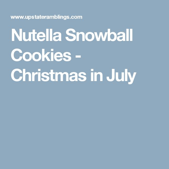 Nutella Snowball Cookies - Christmas in July