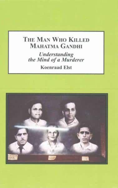 The Man Who Killed Mahatma Gandhi: Understanding the Mind of a Murderer
