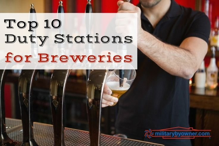 Most places you're stationed with the military, you'll be able to find beer. And if you're near one of these 10 duty stations, you're in luck with local breweries and craft beers galore!