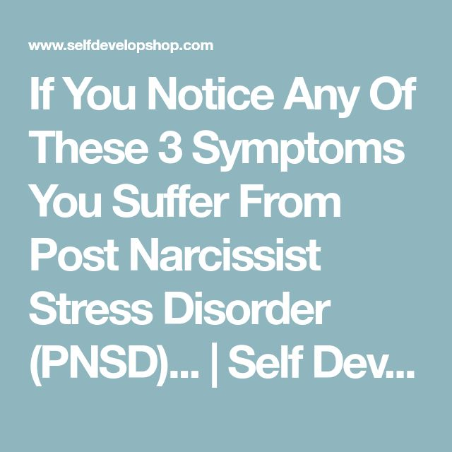 If You Notice Any Of These 3 Symptoms You Suffer From Post Narcissist Stress Disorder (PNSD)... | Self Develop Shop