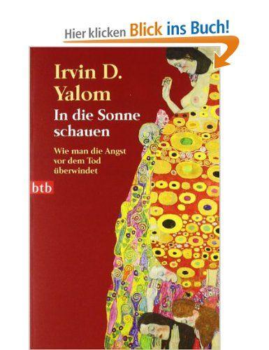 In die Sonne schauen: Wie man die Angst vor dem Tod überwindet: Amazon.de: Irvin D. Yalom, Barbara Linner: Bücher