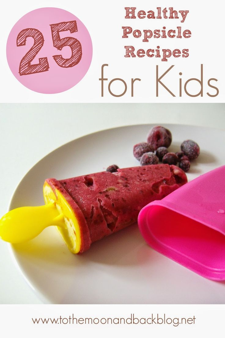 To the Moon and Back: 25 Healthy Popsicle Recipes for Kids!