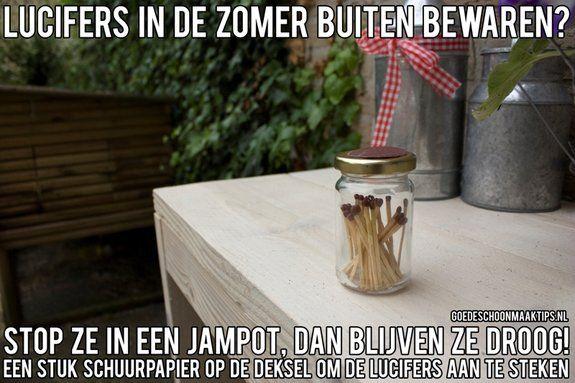 Bewaar lucifers buiten in een jampot. Altijd droge lucifers bij de hand om de kaarsen aan te steken. Meer tips vind je op www.goedeschoonmaaktips.nl