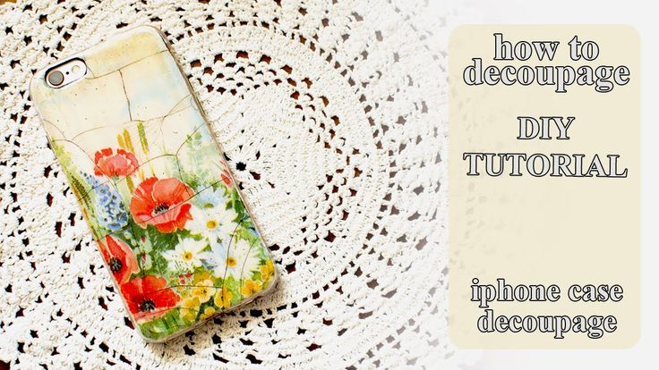 DIY iPhone Case | How to Personalize an iPhone case with decoupage