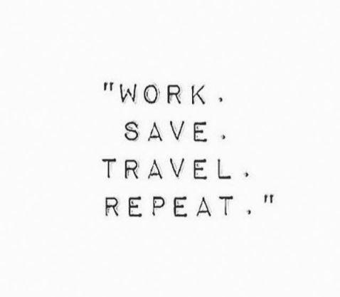 Arbeit. Sparen. Reise. Wiederholen. Reiseinspiration!   – – words –