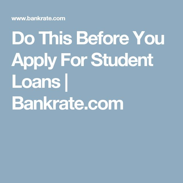 Do This Before You Apply For Student Loans   Bankrate.com