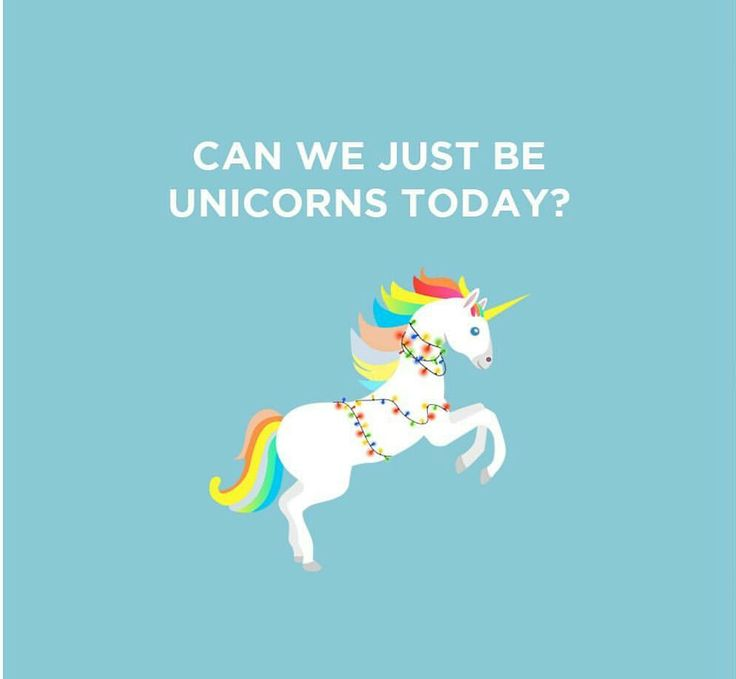 Screw it, I'm gonna go be a unicorn.                                                                                                                                                                                 More