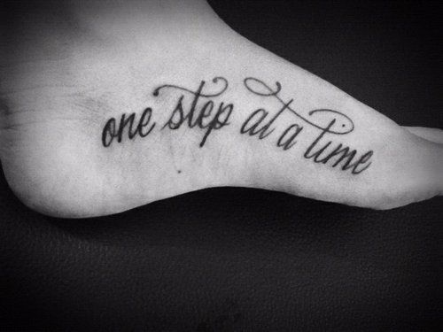 See more One step at a time quote tattoo on side foot