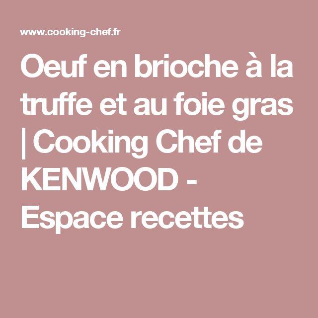 Oeuf en brioche à la truffe et au foie gras | Cooking Chef de KENWOOD - Espace recettes