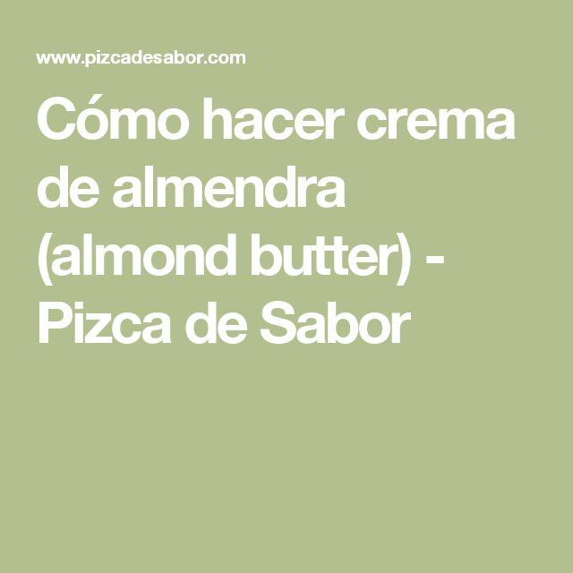 Cómo hacer crema de almendra (almond butter) - Pizca de Sabor