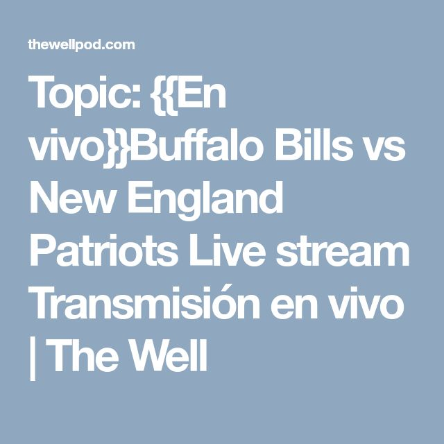Topic: {{En vivo}}Buffalo Bills vs New England Patriots Live stream Transmisión en vivo | The Well