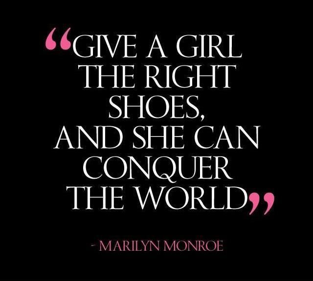 Give a girl the right shoes and she can conquer the world. Picture Quotes.