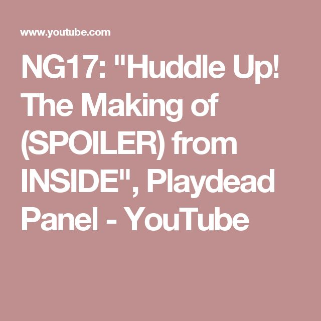 "NG17: ""Huddle Up! The Making of (SPOILER) from INSIDE"", Playdead Panel - YouTube"