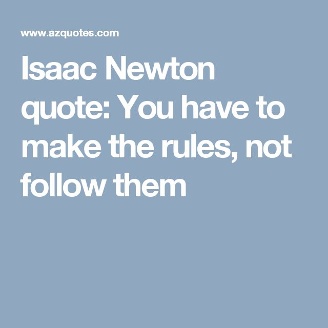 Isaac Newton quote: You have to make the rules, not follow them