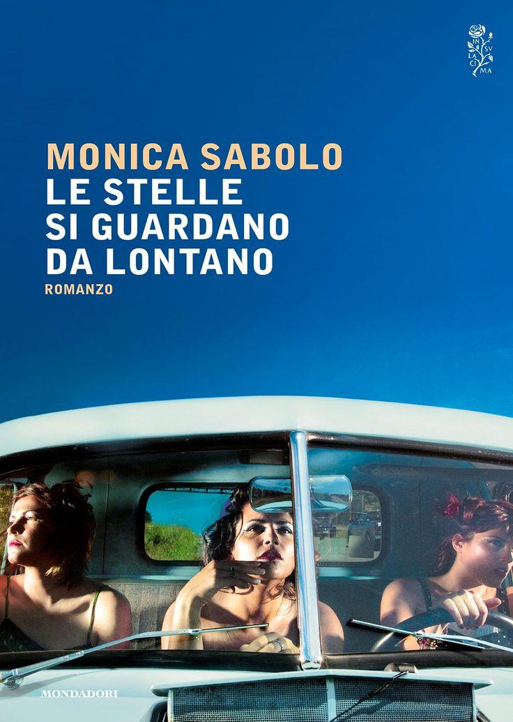 """20/06/2017 • Esce """"Le stelle si guardano da lontano"""" di Monica Sabolo edito da Mondadori"""
