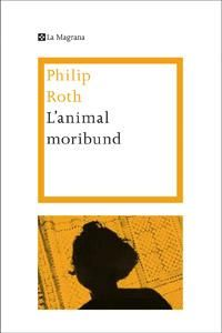 Gener 2014: L'animal moribund / Philip Roth