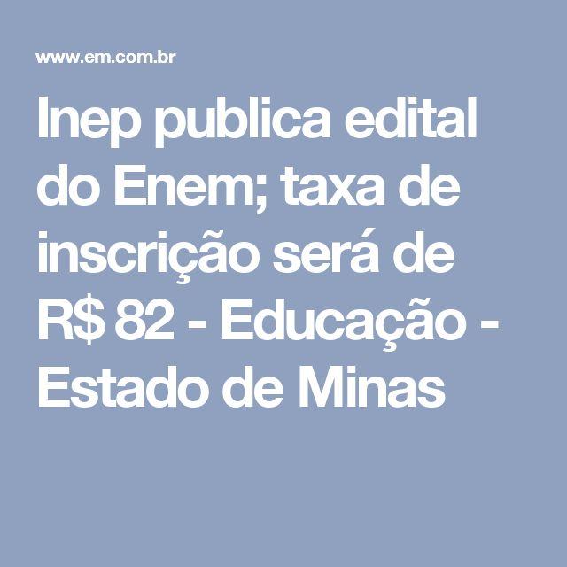 Inep publica edital do Enem; taxa de inscrição será de R$ 82 - Educação - Estado de Minas