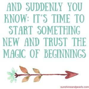 And suddenly you know_ It's time to start something new and trust the magic of beginnings-2