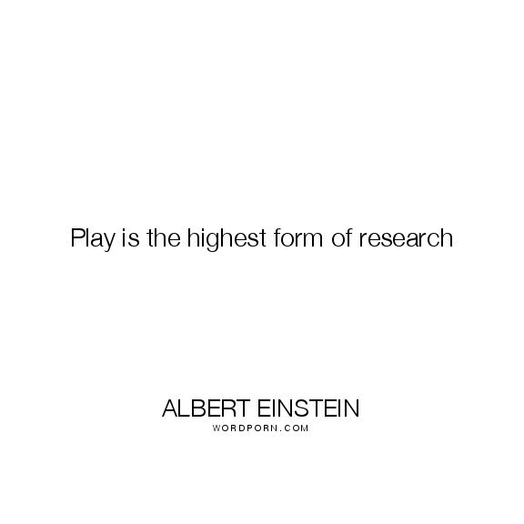 "Albert Einstein - ""Play is the highest form of research"". education, childhood"